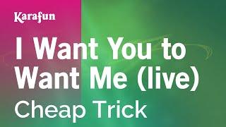 Karaoke I Want You To Want Me (Live version) - Cheap Trick *