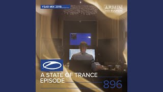 A State Of Trance (ASOT 896) (About the 'A State Of Trance Year Mix 2018', Pt. 1)