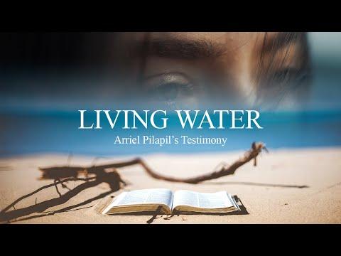 Living Water (Arriel Pilapil's Jesus Testimony)