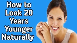 How To Look Younger Naturally | 5 Secrets How To Look 20 Years Younger