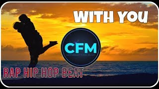 Royalty Free Music: `With You` | Emotional Rap Beat Hip Hop Instrumental  [No Copyright 100% FREE]