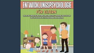 Kapitel 7.3 - Entwicklungspsychologie für Eltern: Wie Sie das Verhalten und Erleben Ihres...