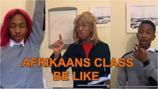 Afrikaans Class Be Like