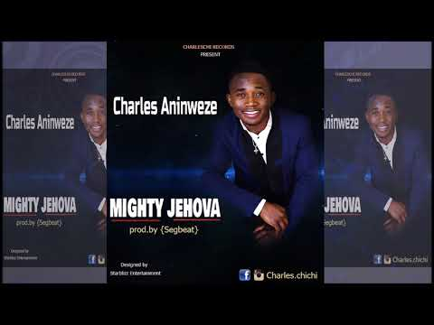 Charles Aninweze - Mighty Jehova {official Audio} by dj starblizz
