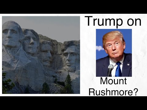 Does President Trump Want to Be On Mount Rushmore?