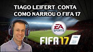 TIAGO LEIFERT CONTA COMO FOI GRAVAR O FIFA 17 CONFIRA