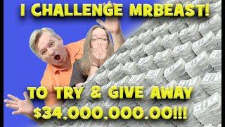 I CHALLENGE MRBEAST TO GIVE AWAY $34,000,000.00!!!