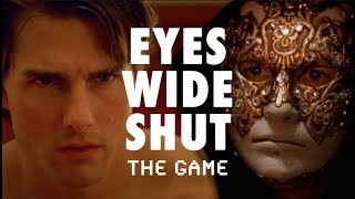 Eyes Wide Shut: The Game