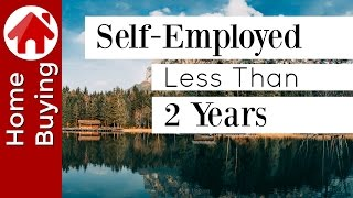 Self-Employed Less Than 2 Years and Buying a House | (Update in video description below)