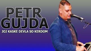 Petr Gujda - Joj kaske devla so kerdžom | pro Milana Fila