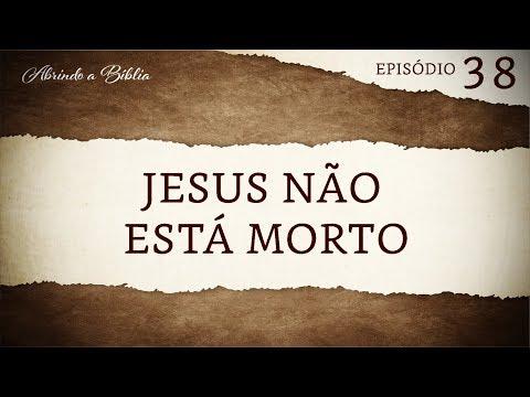 Jesus não está morto | Abrindo a Bíblia