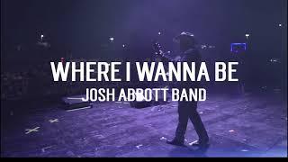 Josh Abbott Band Where I Wanna Be