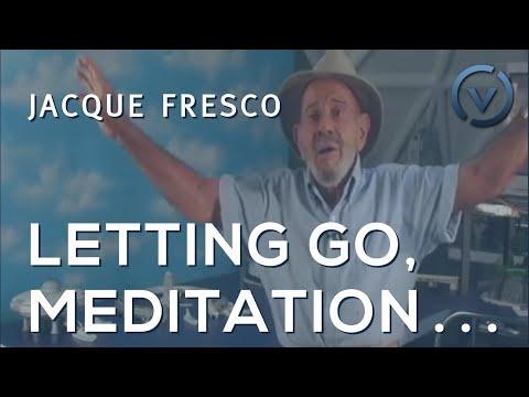 Jacque Fresco - Letting Go, Meditation, Fantasy, Artificiality, Simplistic