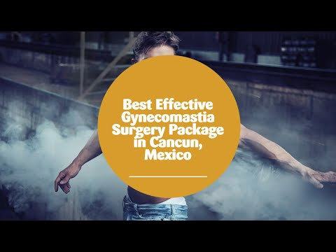 Best-Effective-Gynecomastia-Surgery-Package-in-Cancun-Mexico