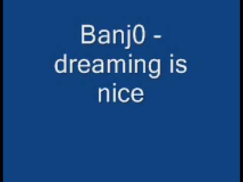 Banj0 - dreaming is nice