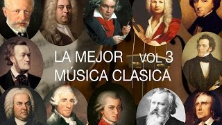 La Mejor Música Clásica Vol III - Mozart, Bach, Beethoven, Chopin, Brahms, Handel, Vivaldi, Wagner