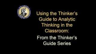 Using the Thinker's Guide to Analytic Thinking in the Classroom   From the Thinker's Guide Series
