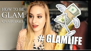 How To Be Glam on a Budget - #GLAMLIFE