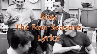 Stay - The Four Seasons - Lyrics