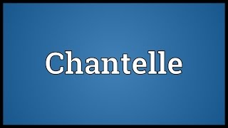 Chantelle Meaning