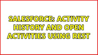 Salesforce: Activity History and Open Activities using REST