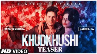 Song Teaser: Khudkhushi | Priyank Sharma & Rashmi Jha