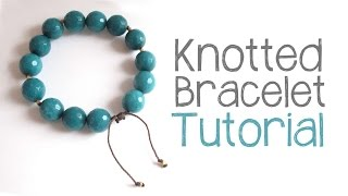 Knotted Bead Bracelet Tutorial - DIY Bracelet Cord Knotting Technique