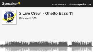 2 Live Crew  - Ghetto Bass 11 (made with Spreaker)