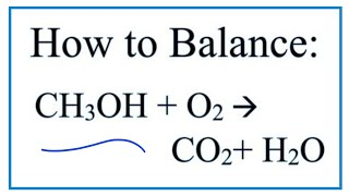 How To Balance CH3OH + O2 = CO2+ H2O  (Combustion Of Methanol)