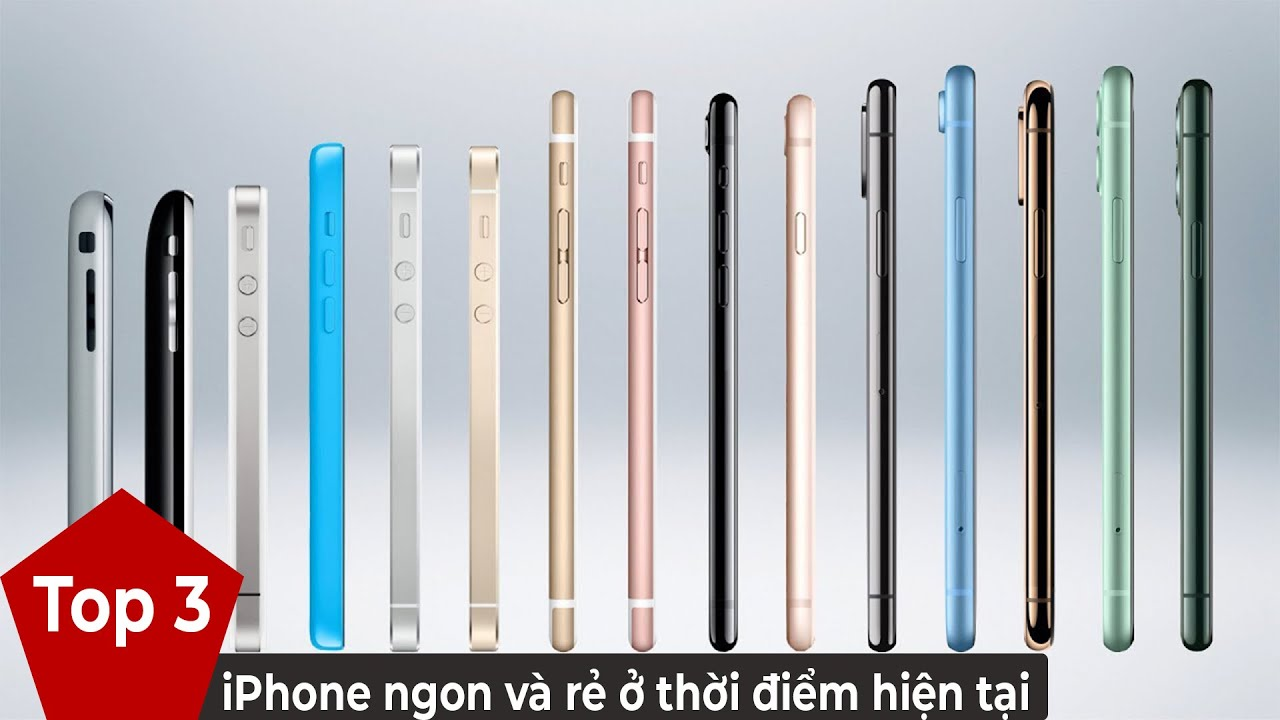 iPhone nào ngon và rẻ nhất ở thời điểm hiện tại?