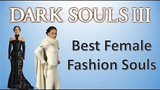Dark Souls 3 - Fashion Souls - Best Looking Armors/Outfits For Female Characters