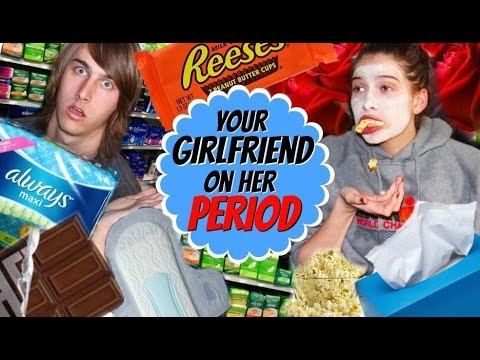 Video How To Treat Your Girlfriend On Her Period!!!