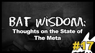 Bat Wisdom 17: Thoughts on State of the Meta