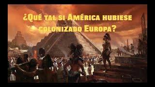 ¿Qué tal si América hubiese colonizado Europa?