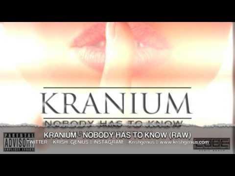 Kranium - Nobody Has To Know (Raw) April 2013