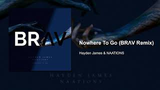 Nowhere To Go (BRAV Remix)   Hayden James & NAATIONS
