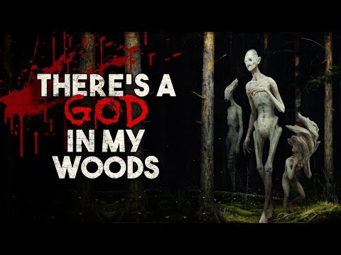 """""""There's A God In My Woods"""" Creepypasta"""