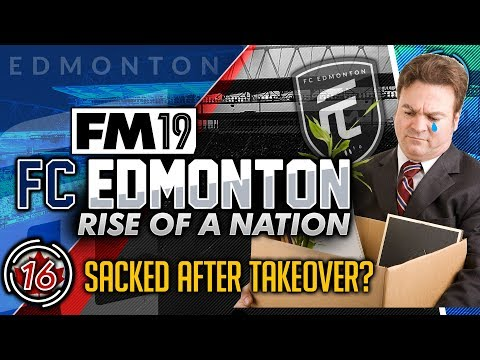 Football Manager 2019 | FC Edmonton #16: Sacked After Takeover? #FM19