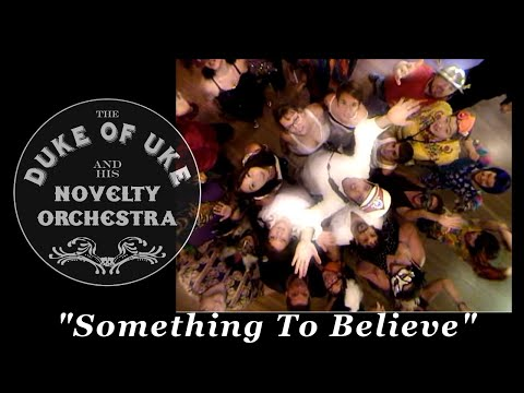 "The Duke of Uke & His Novelty Orchestra's ""Something To Believe"" official video"
