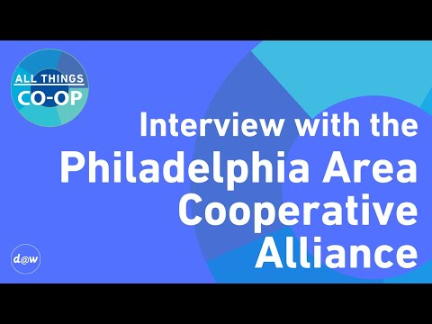 All Things Co-op: Interview with the Philadelphia Area Cooperative Alliance