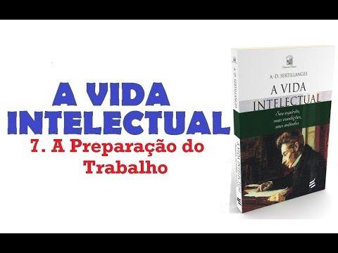 A Vida Intelectual  - 7. A Preparação do Trabalho (9/11)