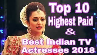 Top 10 Highest Paid & Best Indian TV Actresses 2018