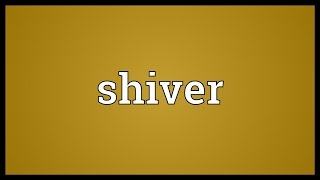 Shiver Meaning