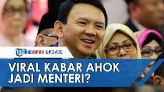 Klarifikasi terkait Viral Kabar Ahok Didapuk Jadi Menteri BUMN Gantikan Erick Thohir