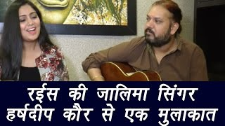 Zaalima singer Harshdeep Kaur talking about the Raees song