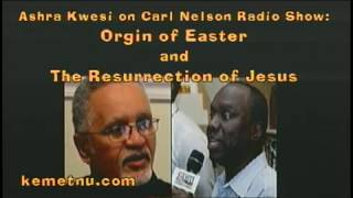 Ashra Kwesi - The Origin of Easter and the Resurrection of Jesus