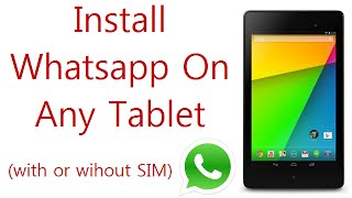 Install Whatsapp On Any Android Tablet: Fixed 'This App Is Not Compatible With Your Device'