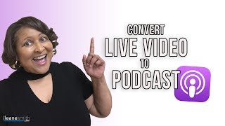 Convert Your Live Stream Videos Into Your Audio Podcast