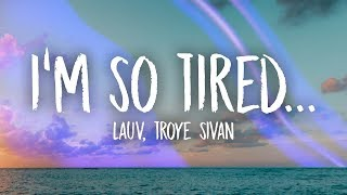 Lauv, Troye Sivan   I'm So Tired... (Lyrics)