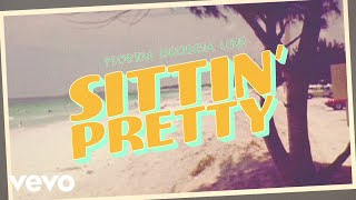 Sittin' Pretty (Letras) - Florida Georgia Line (Video)